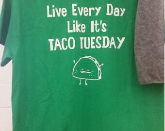 Live every day like its Taco Tuesday