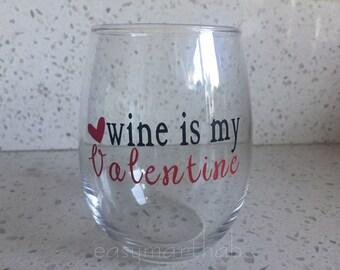 Wine is my Valentine Wine Glass. Valentines day Gift. Valentines Day Wine Glass. Funny Valentines Day Gift.