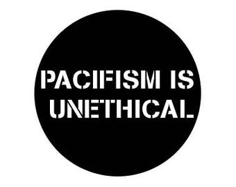 "Pacifism Is Unethical 1"" pinback button anti-trump"
