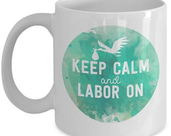 Funny Nurse Mug - Keep Calm and Labor On - Labor and Delivery Gift
