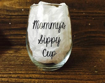 Mommy's Sippy Cup / Stemless Wine Glass / Mommy's cup / Sippy Cup / Wine Glass / Mom Wine Glass