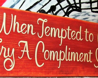 "Wood Sign:  Saying, ""My""  Much Needed Daily Reminder, ''When Tempted to Criticize,Try A Compliment Instead''. Georgeous Sunburst!"