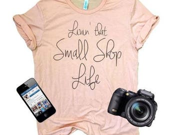 Custom Shirts-Custom T Shirts-Custom Shirts for Women-Custom Tshirts-Livin' That Small Shop Life Design-Mommy LaDy Club Mama Biz Collection