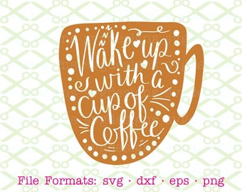 COFFEE Svg, Dxf, Eps, Png; Coffee Mug Svg, Coffee Cup Svg, Coffee Lovers Gift, Wake up With Coffee Word Art Svg Cut Files Cricut Silhouette,