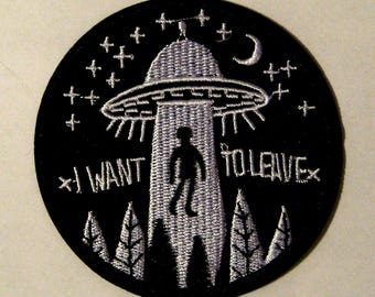 UFO Abduction Embroidered Patch, I want to leave, aliens, area 51, roswell, science fiction, sci fi, gamers, movies, comics, x files, ET