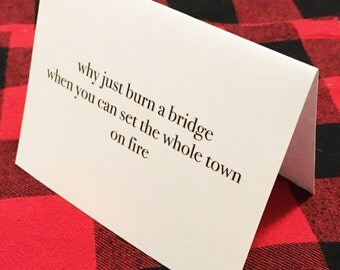 Why just burn a bridge when you can set the whole town on fire card / Sassy card / Funny card / Burning bridges / Quitting job / Breakup