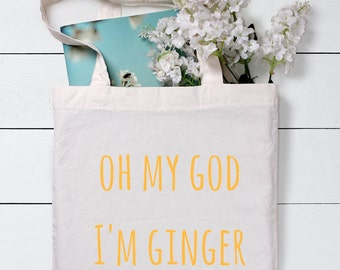 Oh my god I'm ginger bag, Funny Tote Bag,Grocery Tote Bag, Gift for friends, Shopping Bag, Gift For Her, Cotton Tote Bag, Canvas Tote bag