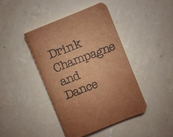 Drink Champagne and Dance Notebook | Perfect Wedding Favour | A6 size Kraft Notebook