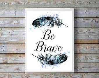 Be Brave,feathers,watercolor,girls room,gift for girls,nursery,blue,quote,Boho,Boho nursery,ombre,tribal,nursery,printable,digital download,