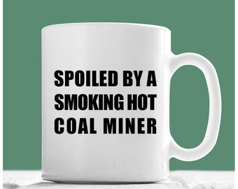 Coal Miner Gifts, Spoiled By A Smoking Hot Coal Miner, Coal Miner Mug, Coal Miner Wife, I Love My Coal Miner, Coal miner's Daughter