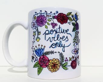 Positive Mug, Positive Vibes, Positive Inspiration, Floral Mug, Positive Vibes Mug, Positive Vibes Cup, Positive Vibes Only, Motivational
