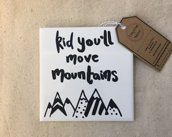 Tile, sign, You'll move mountains kid, ceramic tile, decorative tile