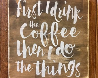 First I drink the coffee, then I do the things, rustic wood sign ,coffee signs, handpainted, funny signs, rustic wood signs, motivational