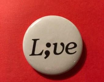"""L;ve 1 1/2"""" semicolon pin/badge/button"""