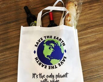 Save the planet Re-usable Shopping tote  / Earth is the only planet with wine/ shopping bag/earth day/ Wine Tote / Don't Be Trashy
