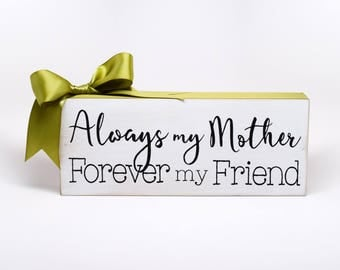 Mothers Day Quotes Mothers Day Gift  Mom Birthday Gift Always My Mother Forever My Friend Shelf Sitter Inspirational Quote Gift For Mom