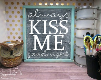 Always Kiss Me Goodnight Sign - Love - Wooden Sign With Quote - Home Decor - Wedding Gift - Kiss Me