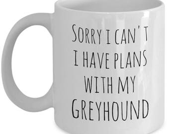 Greyhound Owner Gift Idea Greyhound Owner Cup Sorry I Cant Plans With My Greyhound Funny Greyhound Cup Greyhound Dog Cup Greyhound Lover Mug