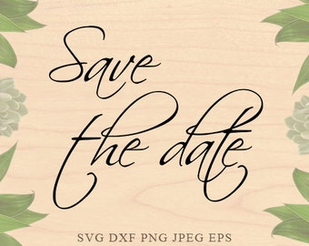 Save the date SVG birthday party svg wedding svg Bride SVG Cut Files Dxf Eps files Cricut files for Silhouette files Cricut Downloads