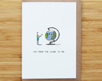 You Mean the Globe to Me A6 Card or Print