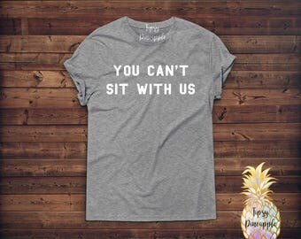 You Can't Sit With Us Shirt- White Letters - Mean Girls - Mean Girls Shirt