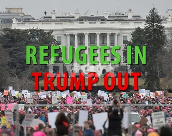 Refugees In, Trump Out