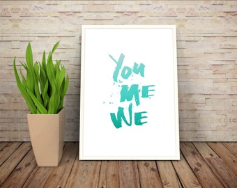 You Me We - Quote, wall art, printable poster, digital download.
