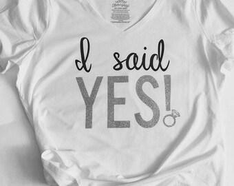 I said yes!, Bride shirt, Bride, I said yes shirt, Bride gift, I said yes