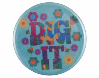 "Dig It 1.25"" Button Pin"