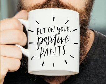 Put On Your Positive Pants - Inspirational Quote Mug, Motivational Mug, Inspirational Mug, Motivational Quote Mug, Positive Mug, Funny Mug