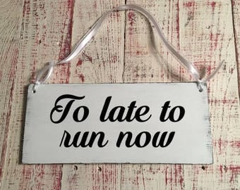 To Late To Run Now Wedding Sign, Rustic Wedding Sign, Ring Bearer Sign, Country Wedding, Flower Girl Sign