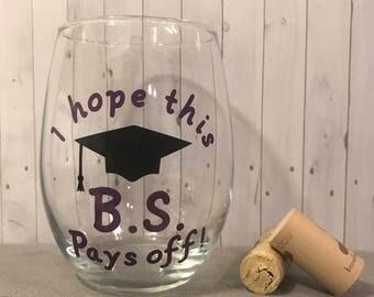 I hope this bs pays off, graduation glass, graduation gift, gift for graduation, college graduation, graduation wine glass