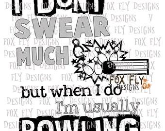 I don't swear much but when I do I'm bowling SVG Cricut Silhouette 5pin 10pin BOWLING