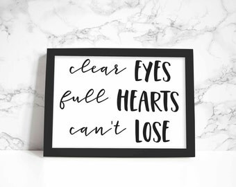 Clear Eyes Full Hearts Can't Lose print, wall art, quote