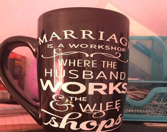 Marriage is a workshop where the husband works and the wife shops