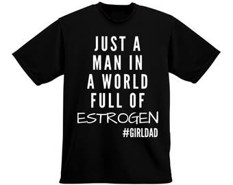 Man In A World Full of Estrogen - FREE SHIPPING - Fathers Day Tee