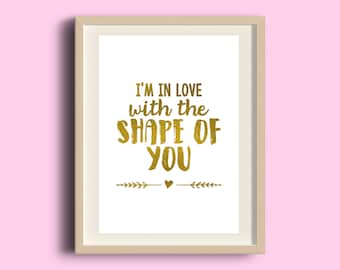 I'm In Love With The Shape of You, Handmade, A4/A5 Print, Gold Silver Copper, Wall Art, Desk Decor, Typographic Sign