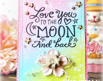 Love You To The Moon And Back ... Handmade Card