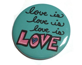 Love is Love is Love Pin or Magnet - Equal Rights, LGBT, Gay Marriage Rights political protest pinback button badge or fridge magnet