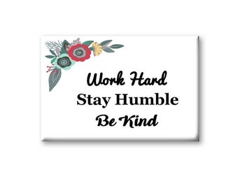 Work Hard Stay Humble Be Kind Magnet, Refrigerator Magnet, Kitchen Magnet - RM002