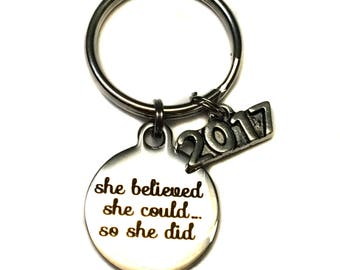 "Stainless Steel ""She Believed She Could...So She Did"", ""2017"" Charm Key Chain, Bag Charm High School College Graduation Gift For Her"
