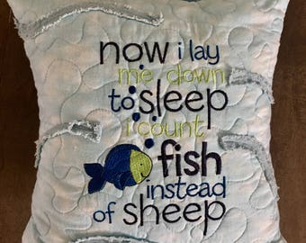 "Quilted Pillow Now I Lay Me Down To Sleep . . . I Count FISH Not Sheep . . . Embroidered design . . . Waves of water . . . 12"" pillow"