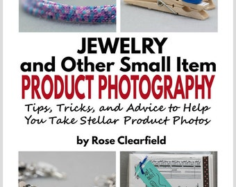 PDF Ebook - Jewelry and Other Small Item Tabletop Product Photography: Tips, Tricks, and Advice to Help You Take Stellar Product Photos