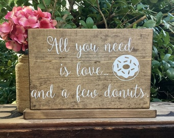 All You need is Love and a Few Donuts SiGn - Donut Bar Sign - Cupcake Table - Wedding Cake Sign - WeDDiNG Cake Stand - Rustic Stained - 10x7