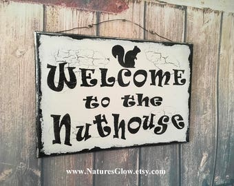 Welcome to the Nuthouse, Welcome Sign, Nut House Sign, Front Door Decor, Kitchen Sign, Squirrel Sign, Country Sign, Farmhouse Decor, Rustic