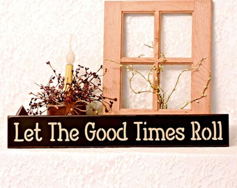 Let The Good Times Roll  - Primitive Country Painted Wall Sign, birthday gift, friendship gift