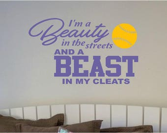 I'm a Beauty in the streets and a BEAST in my cleats Softball Wall Decal
