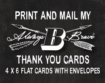 PRINT my Always B Brave flat THANK YOU cards 4 x 6 with Envelopes includes Free First Class Shipping