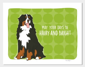 Bernese Mountain Dog Christmas Dog Art Print - May Your Days Be Hairy and Bright - Happy Holidays Funny Christmas Art Prints