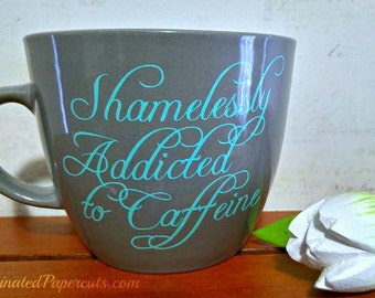 Shamelessly Addicted to Caffeine Handmade Mug